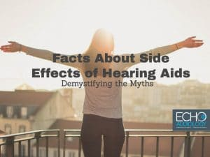 Demystifying the Side Effects of Hearing Aids Echo Audiology