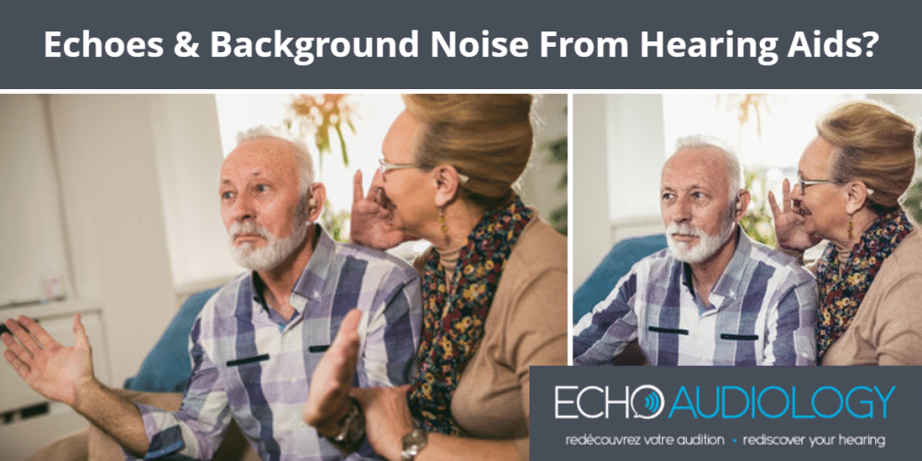 Hearing aid possibly causing echos or background noise